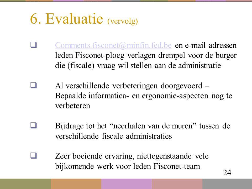 6. Evaluatie (vervolg) 24  Comments.fisconet@minfin.fed.be en e-mail adressen leden Fisconet-ploeg verlagen drempel voor de burger die (fiscale) vraa