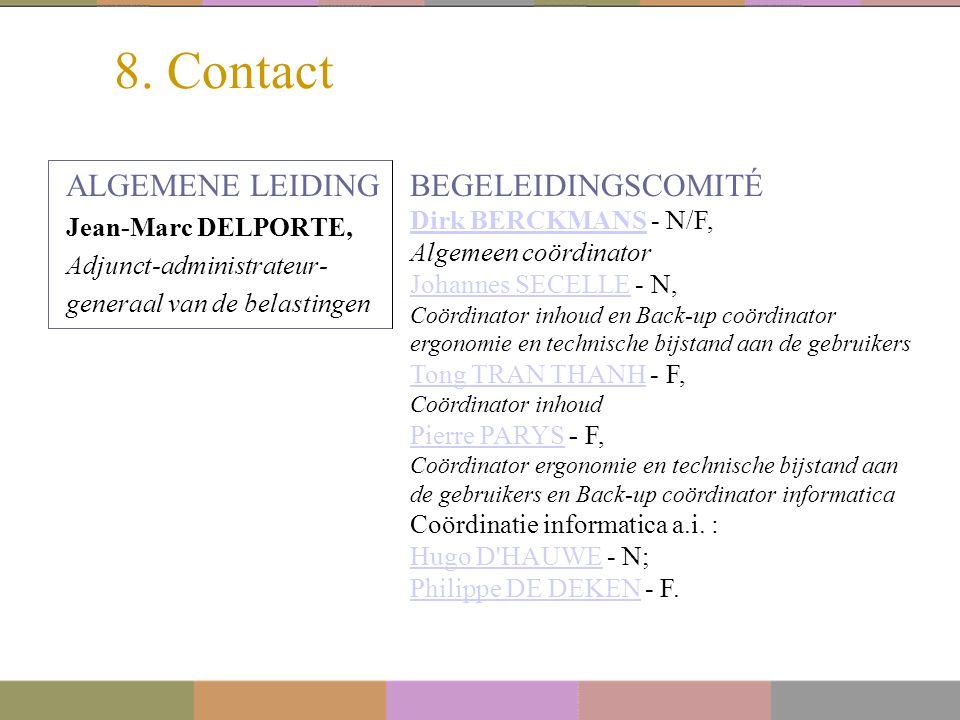 8. Contact ALGEMENE LEIDING Jean-Marc DELPORTE, Adjunct-administrateur- generaal van de belastingen BEGELEIDINGSCOMITÉ Dirk BERCKMANSDirk BERCKMANS -