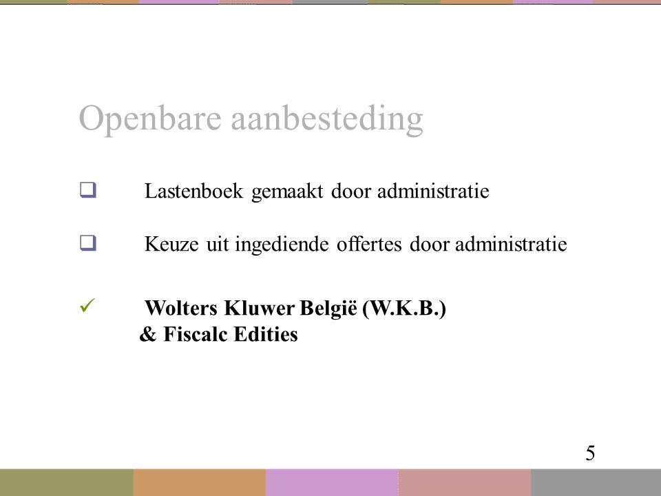 Openbare aanbesteding 5  Lastenboek gemaakt door administratie  Keuze uit ingediende offertes door administratie Wolters Kluwer België (W.K.B.) & Fi