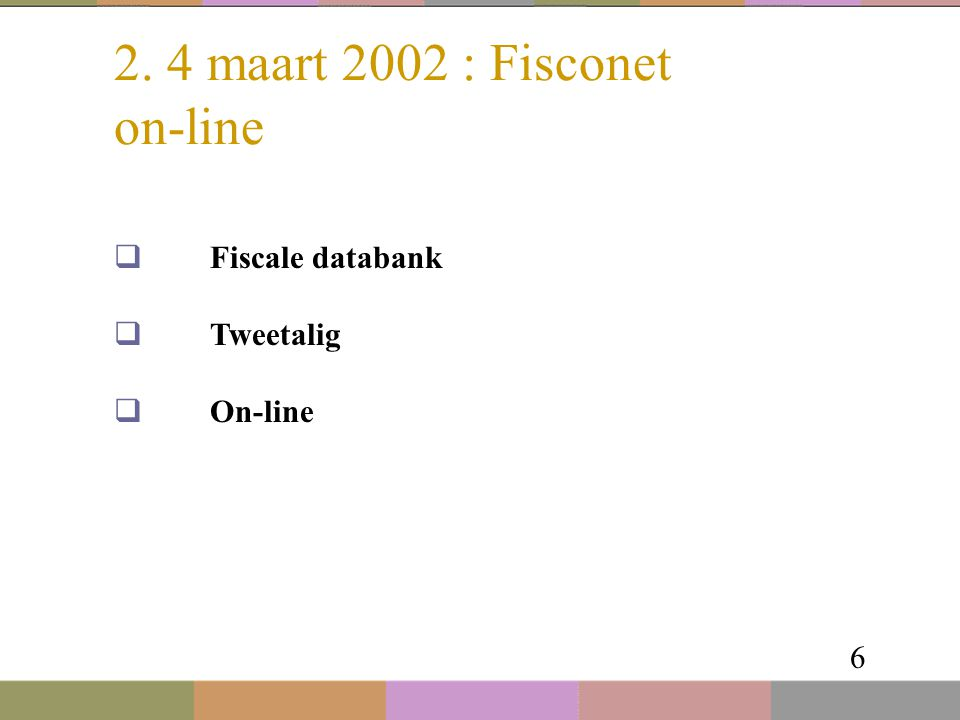 2. 4 maart 2002 : Fisconet on-line 6  Fiscale databank  Tweetalig  On-line