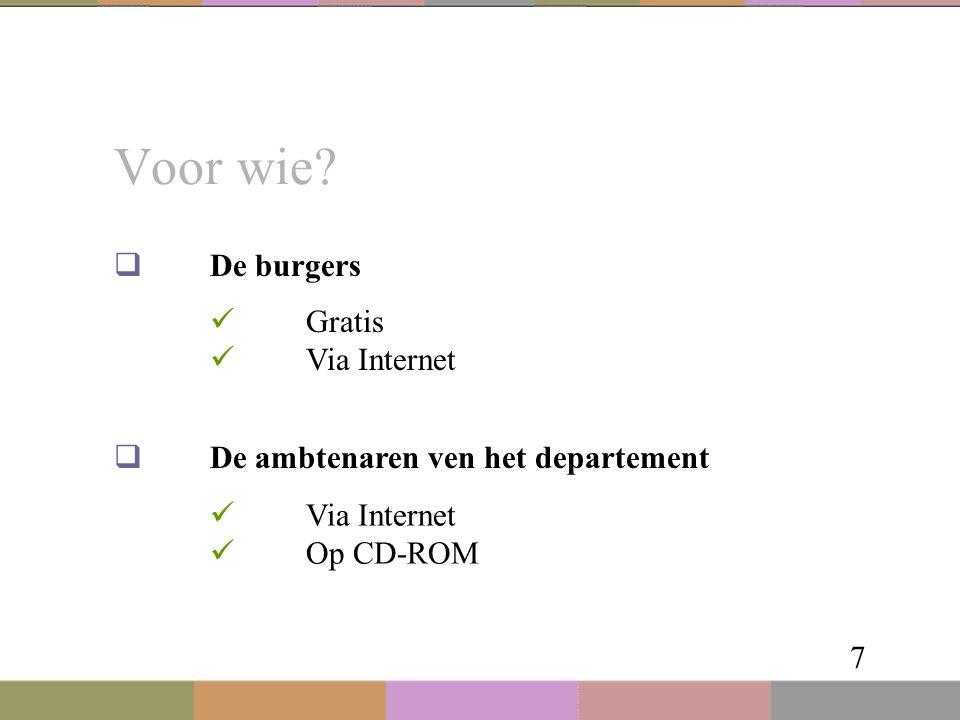 Voor wie? 7  De burgers  De ambtenaren ven het departement Gratis Via Internet Op CD-ROM