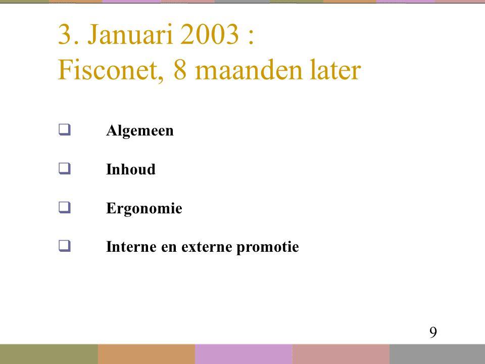 3. Januari 2003 : Fisconet, 8 maanden later 9  Algemeen  Inhoud  Ergonomie  Interne en externe promotie