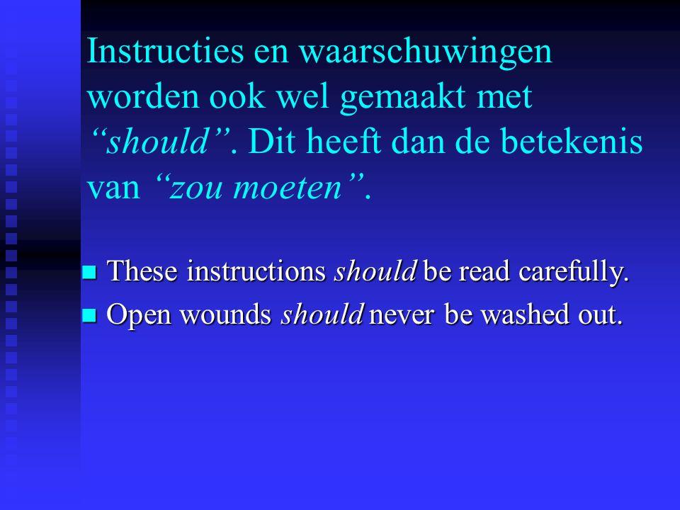 Instructies en waarschuwingen worden ook wel gemaakt met should .