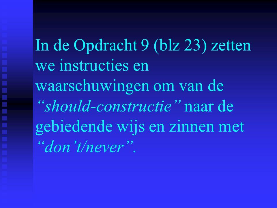 In de Opdracht 9 (blz 23) zetten we instructies en waarschuwingen om van de should-constructie naar de gebiedende wijs en zinnen met don't/never .