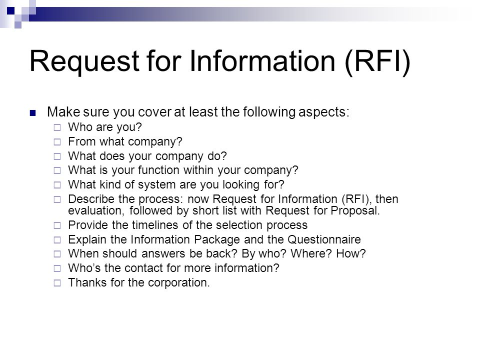 Request for Information (RFI) Make sure you cover at least the following aspects:  Who are you.