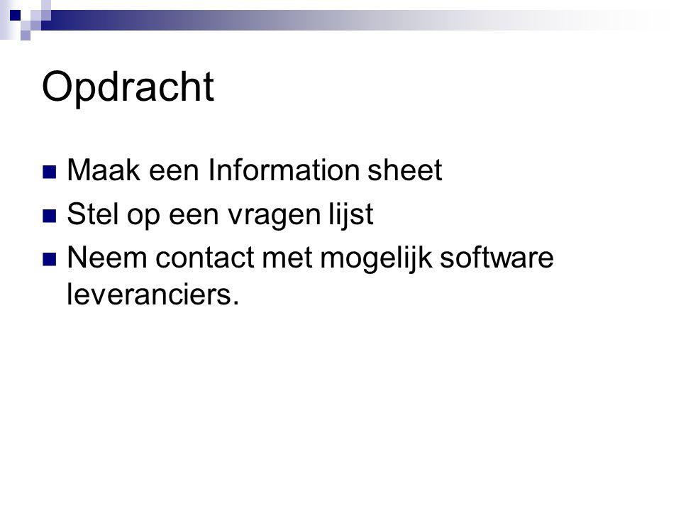 Opdracht Maak een Information sheet Stel op een vragen lijst Neem contact met mogelijk software leveranciers.