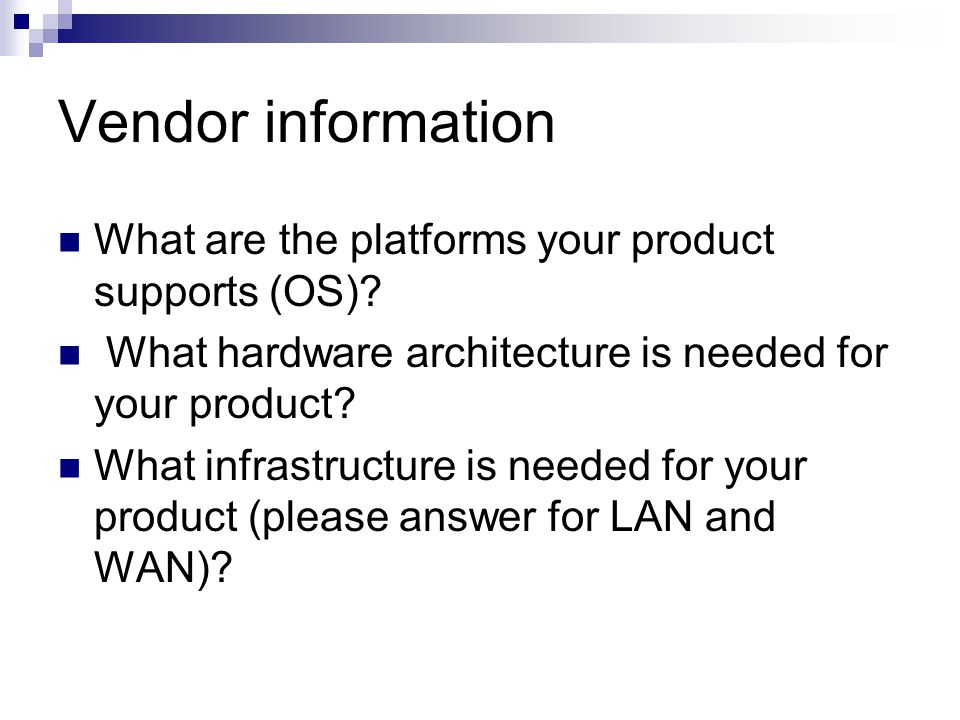 Vendor information What are the platforms your product supports (OS).