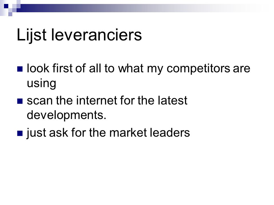 Lijst leveranciers look first of all to what my competitors are using scan the internet for the latest developments. just ask for the market leaders
