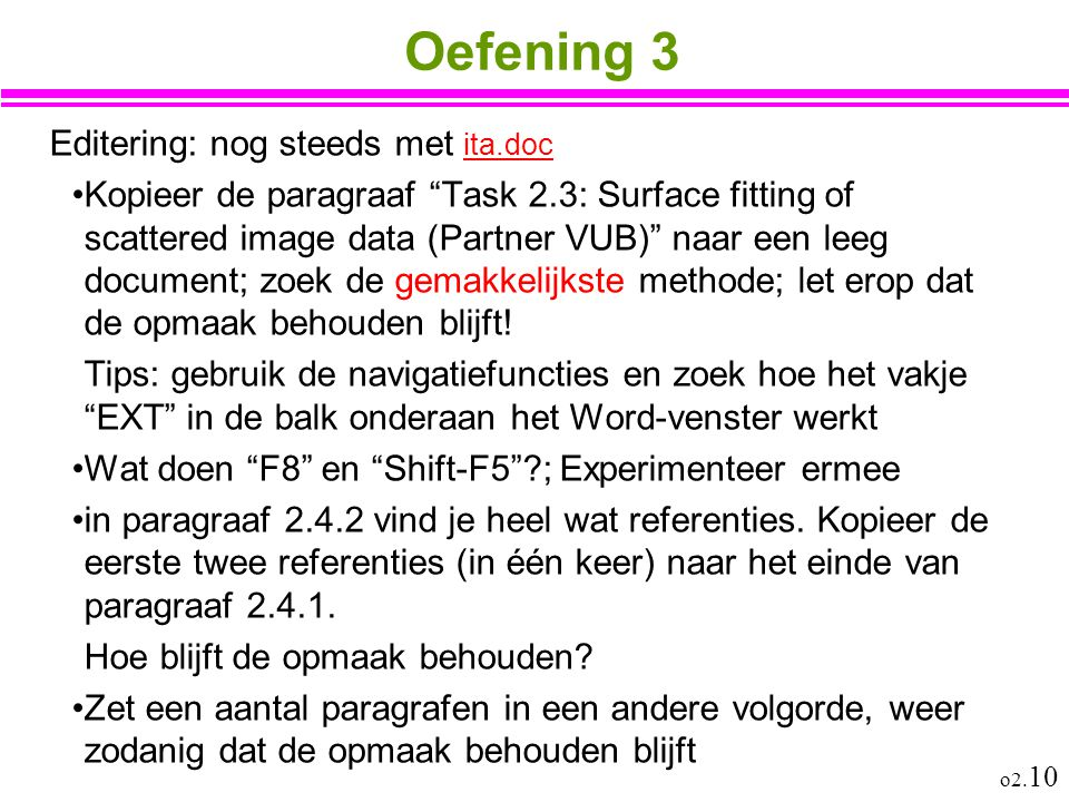 "o2. 10 Oefening 3 Editering: nog steeds met ita.doc ita.doc Kopieer de paragraaf ""Task 2.3: Surface fitting of scattered image data (Partner VUB)"" naa"