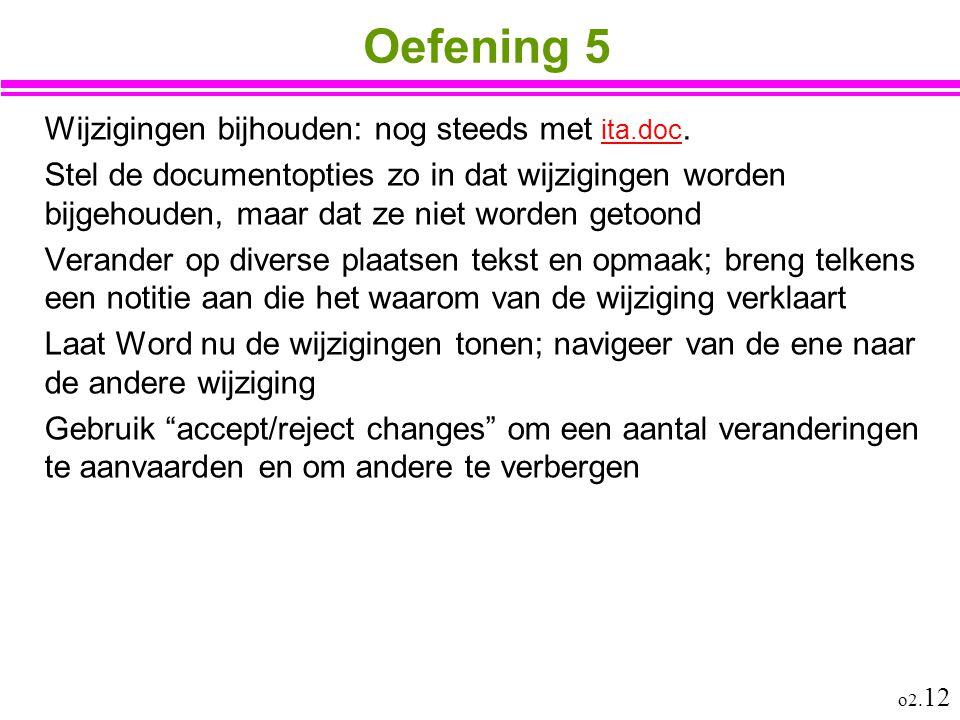 o2. 12 Oefening 5 Wijzigingen bijhouden: nog steeds met ita.doc. ita.doc Stel de documentopties zo in dat wijzigingen worden bijgehouden, maar dat ze