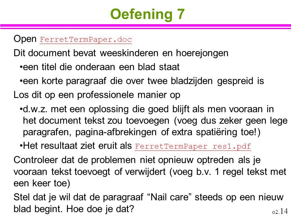 o2. 14 Oefening 7 Open FerretTermPaper.doc FerretTermPaper.doc Dit document bevat weeskinderen en hoerejongen een titel die onderaan een blad staat ee