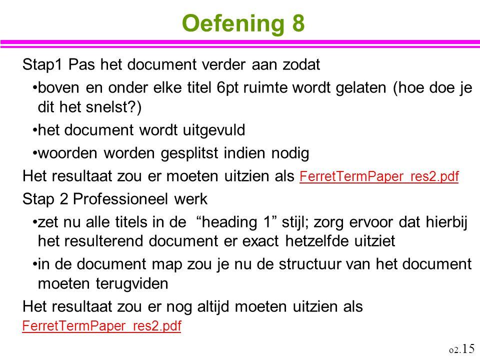 o2. 15 Oefening 8 Stap1 Pas het document verder aan zodat boven en onder elke titel 6pt ruimte wordt gelaten (hoe doe je dit het snelst?) het document