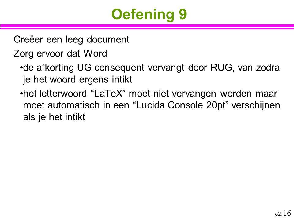 o2. 16 Oefening 9 Creëer een leeg document Zorg ervoor dat Word de afkorting UG consequent vervangt door RUG, van zodra je het woord ergens intikt het