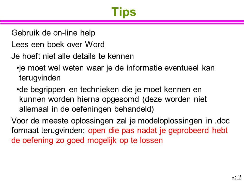 o2. 2 Tips Gebruik de on-line help Lees een boek over Word Je hoeft niet alle details te kennen je moet wel weten waar je de informatie eventueel kan