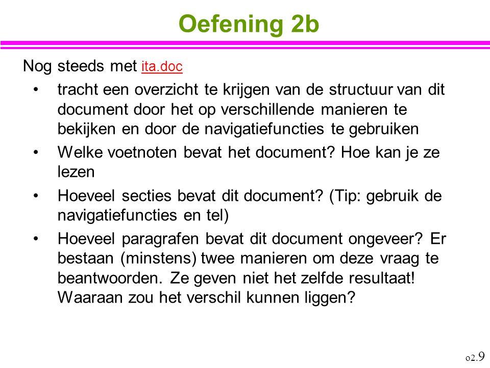 o2. 9 Oefening 2b Nog steeds met ita.doc ita.doc tracht een overzicht te krijgen van de structuur van dit document door het op verschillende manieren
