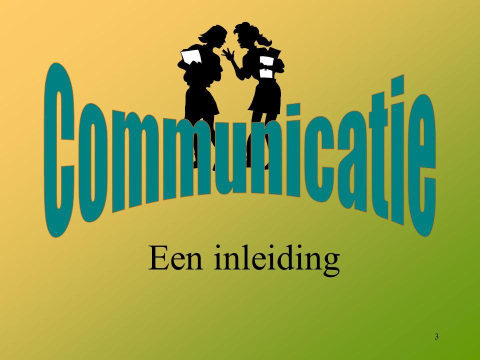 4 Definitie: Communicatie is het op de één of andere manier overbrengen van gegevens (de boodschap)