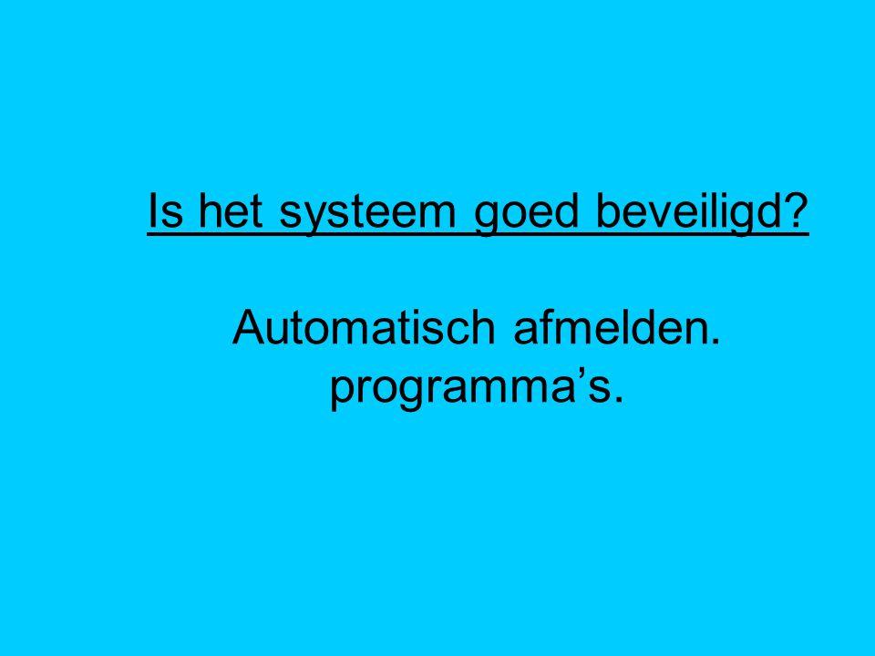 Is het systeem goed beveiligd? Automatisch afmelden. programma's.