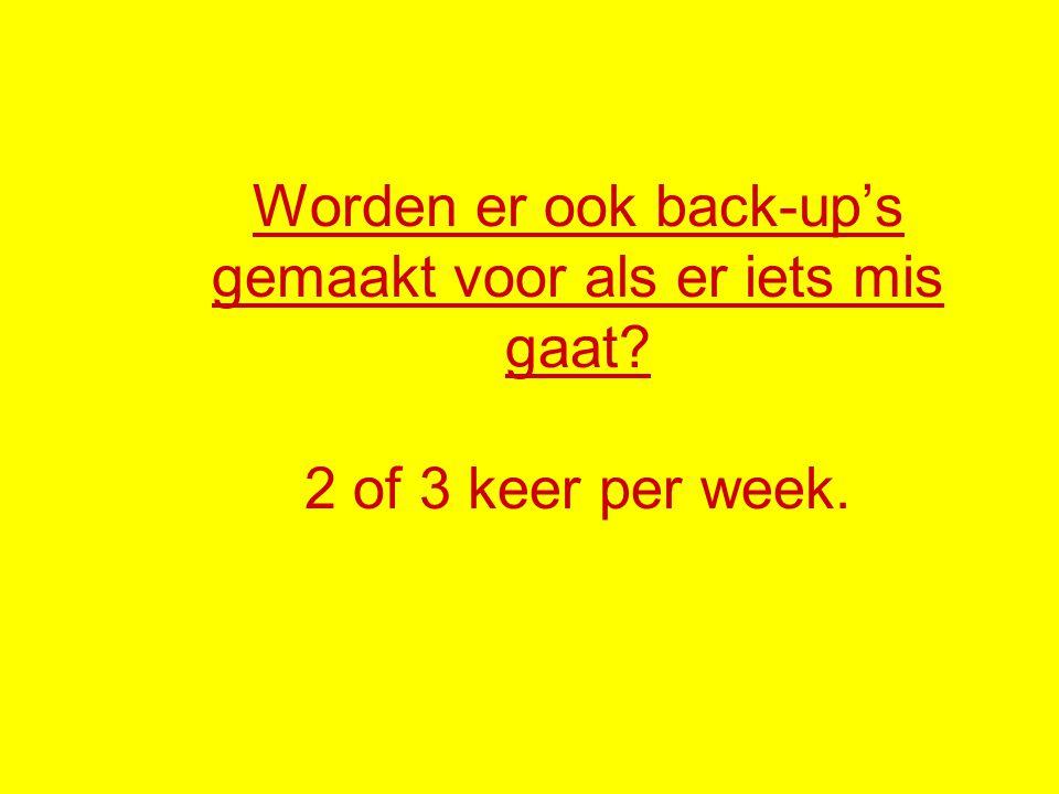 Worden er ook back-up's gemaakt voor als er iets mis gaat? 2 of 3 keer per week.