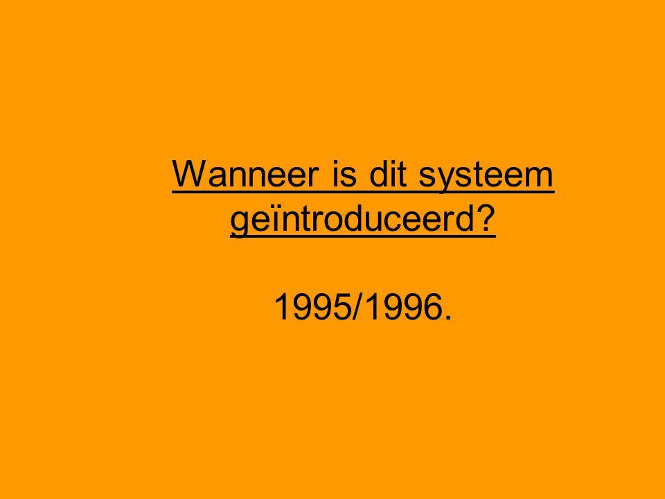 Wanneer is dit systeem geïntroduceerd? 1995/1996.