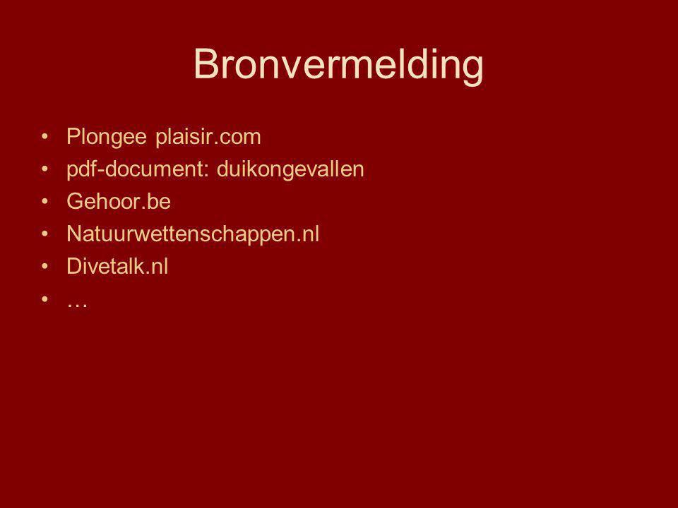 Bronvermelding Plongee plaisir.com pdf-document: duikongevallen Gehoor.be Natuurwettenschappen.nl Divetalk.nl …