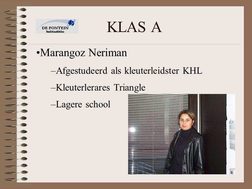 KLAS A –Afgestudeerd als kleuterleidster KHL –Kleuterlerares Triangle –Lagere school Marangoz Neriman