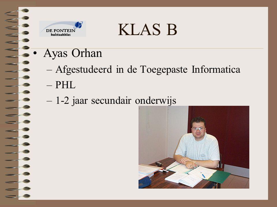 KLAS B Ayas Orhan –Afgestudeerd in de Toegepaste Informatica –PHL –1-2 jaar secundair onderwijs