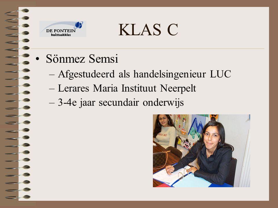 KLAS C Sönmez Semsi –Afgestudeerd als handelsingenieur LUC –Lerares Maria Instituut Neerpelt –3-4e jaar secundair onderwijs