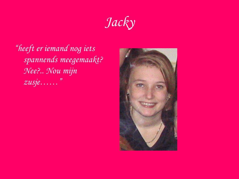 Jacky heeft er iemand nog iets spannends meegemaakt Nee .. Nou mijn zusje……