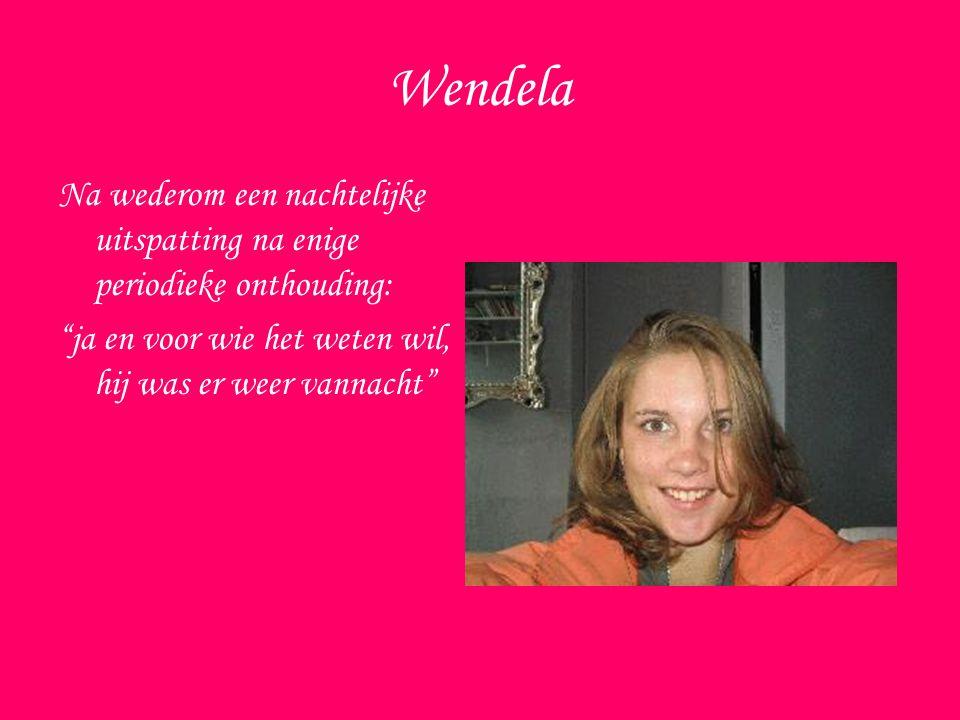 Wendela Na wederom een nachtelijke uitspatting na enige periodieke onthouding: ja en voor wie het weten wil, hij was er weer vannacht