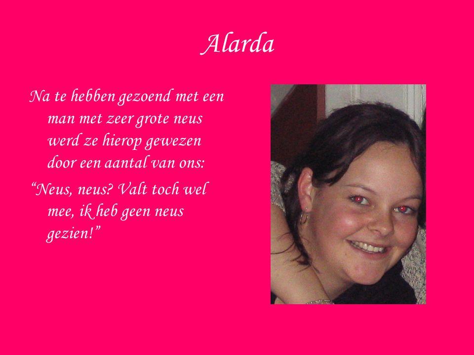 Alarda Na te hebben gezoend met een man met zeer grote neus werd ze hierop gewezen door een aantal van ons: Neus, neus.