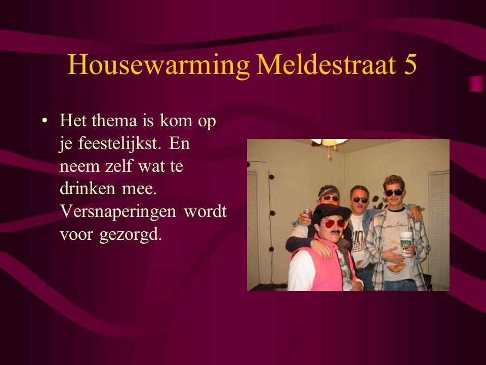 Housewarming Meldestraat 5 Het thema is kom op je feestelijkst.