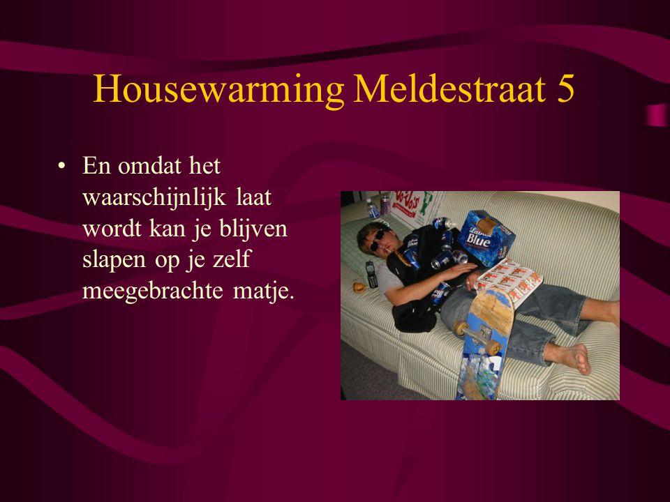 Housewarming Meldestraat 5 En omdat het waarschijnlijk laat wordt kan je blijven slapen op je zelf meegebrachte matje.