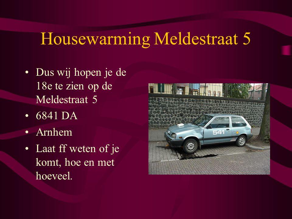 Housewarming Meldestraat 5 Dus wij hopen je de 18e te zien op de Meldestraat 5 6841 DA Arnhem Laat ff weten of je komt, hoe en met hoeveel.