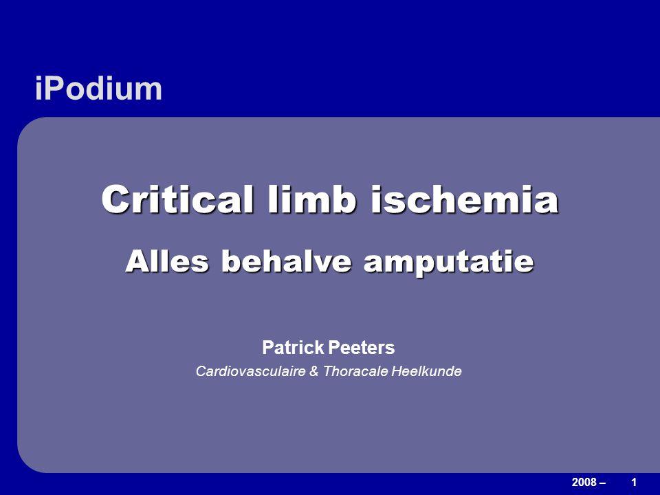 2008 – 1 Critical limb ischemia Alles behalve amputatie iPodium Patrick Peeters Cardiovasculaire & Thoracale Heelkunde
