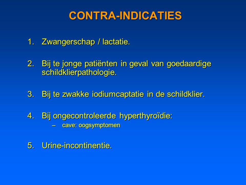 CONTRA-INDICATIES 1.Zwangerschap / lactatie. 2.Bij te jonge patiënten in geval van goedaardige schildklierpathologie. 3.Bij te zwakke iodiumcaptatie i