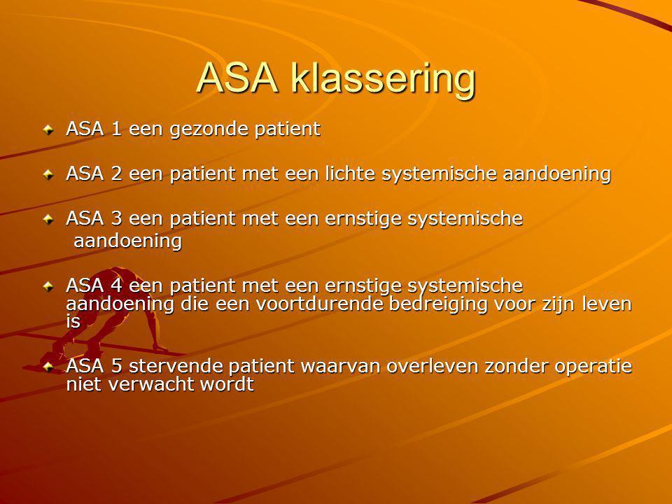 ASA klassering ASA 1 een gezonde patient ASA 2 een patient met een lichte systemische aandoening ASA 3 een patient met een ernstige systemische aandoe