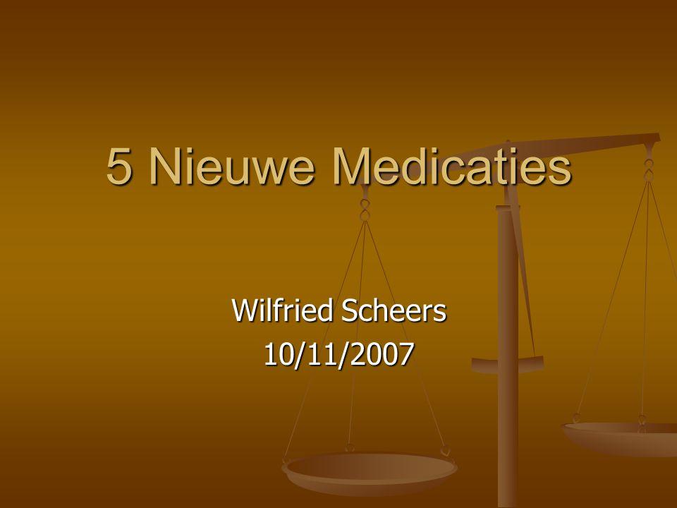 5 Nieuwe Medicaties Wilfried Scheers 10/11/2007
