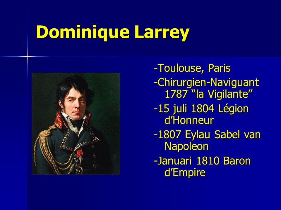 """Dominique Larrey -Toulouse, Paris -Chirurgien-Naviguant 1787 """"la Vigilante"""" -15 juli 1804 Légion d'Honneur -1807 Eylau Sabel van Napoleon -Januari 181"""