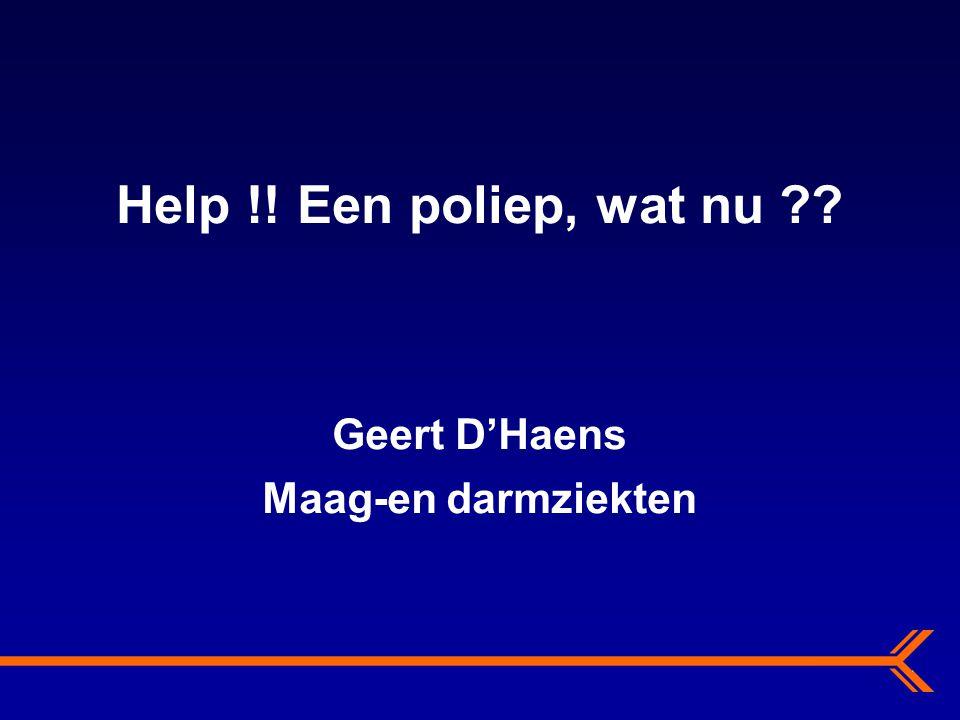 Help !! Een poliep, wat nu ?? Geert D'Haens Maag-en darmziekten