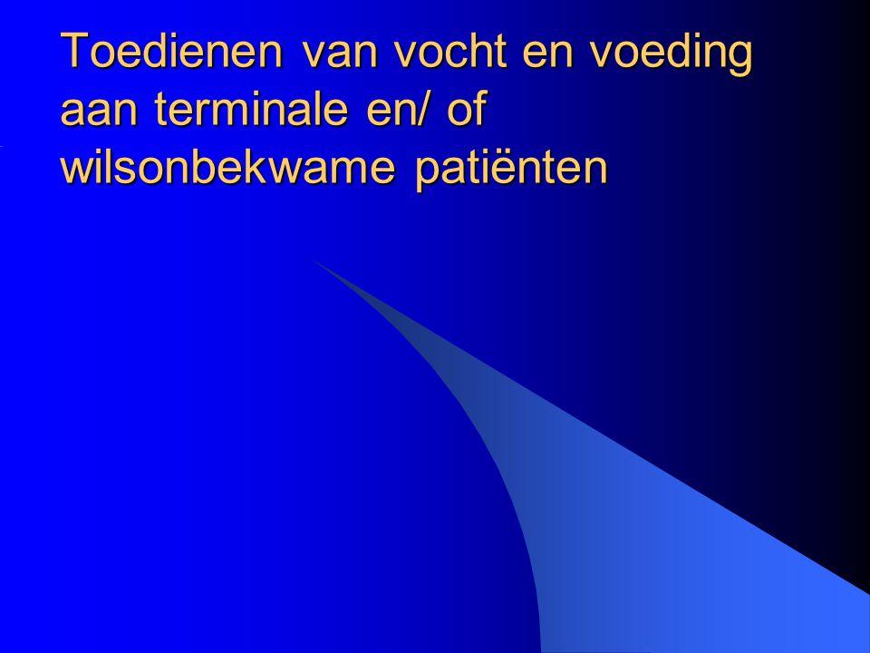 Uitbehandeld Terminaal Stervend –Wilsonbekwaam –Wilsbekwaam Kunstmatige voeding .