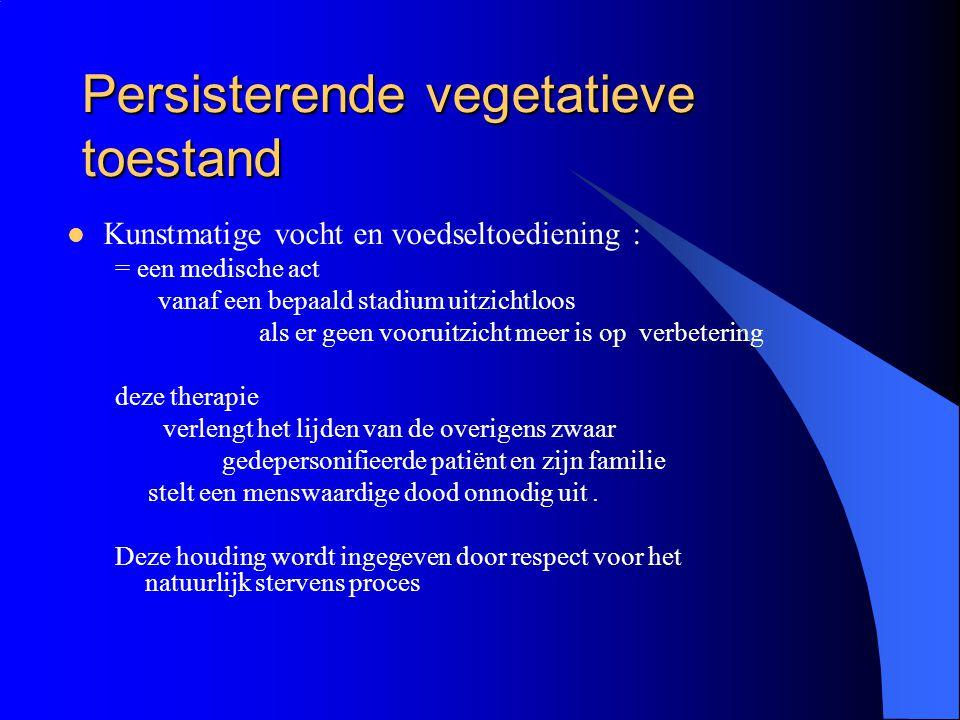 Persisterende vegetatieve toestand Kunstmatige vocht en voedseltoediening : = een medische act vanaf een bepaald stadium uitzichtloos als er geen voor