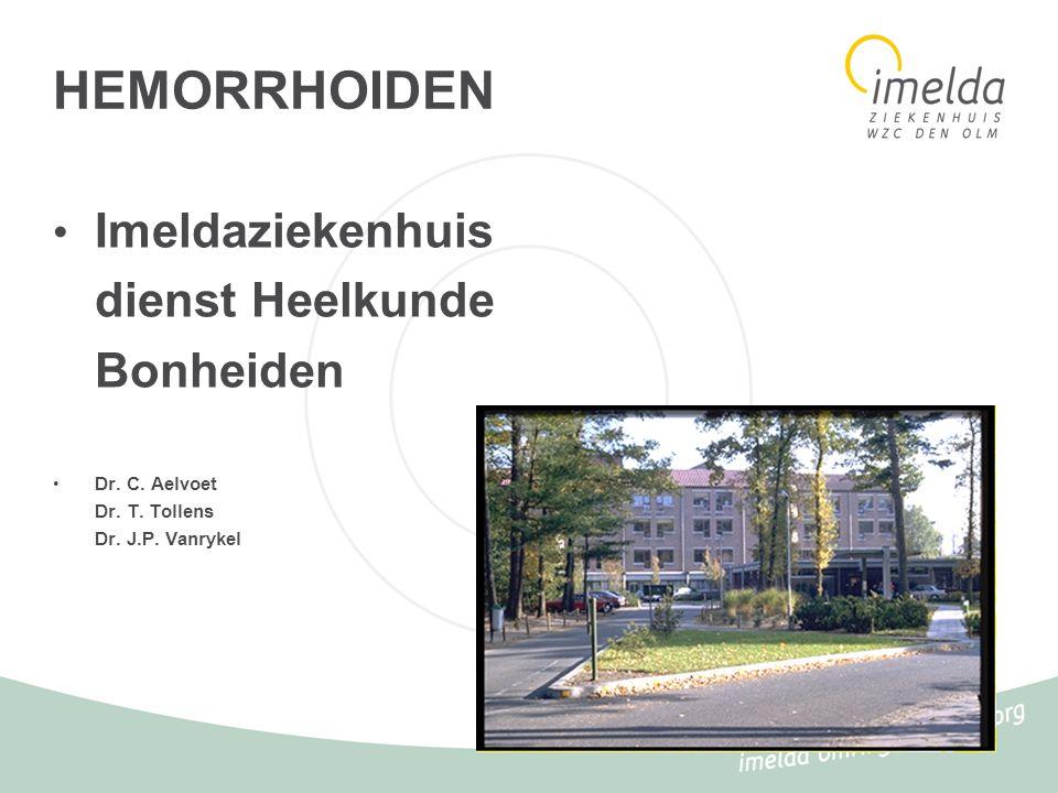 HEMORRHOIDEN Imeldaziekenhuis dienst Heelkunde Bonheiden Dr. C. Aelvoet Dr. T. Tollens Dr. J.P. Vanrykel