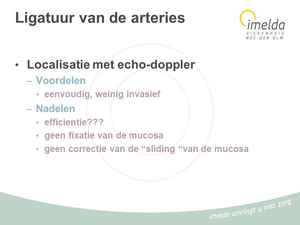 Ligatuur van de arteries Localisatie met echo-doppler – Voordelen eenvoudig, weinig invasief – Nadelen efficientie??? geen fixatie van de mucosa geen