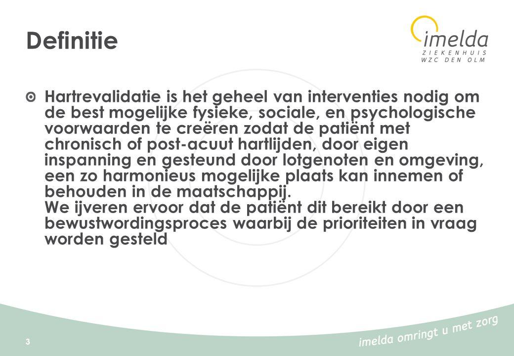 3 Definitie Hartrevalidatie is het geheel van interventies nodig om de best mogelijke fysieke, sociale, en psychologische voorwaarden te creëren zodat