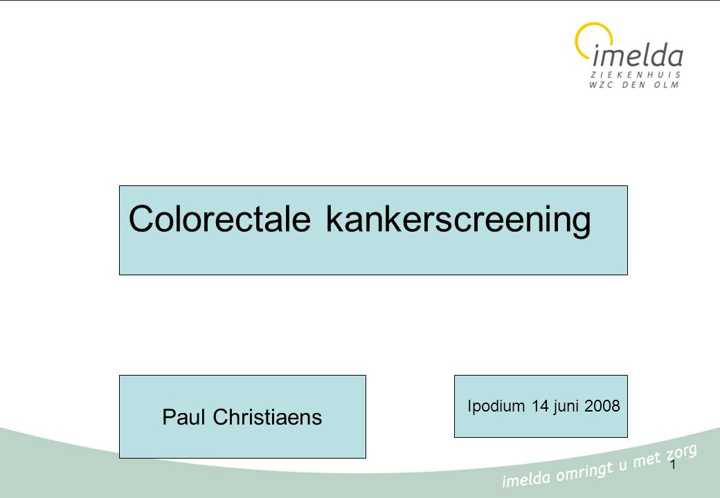 1 Colorectale kankerscreening Ipodium 14 juni 2008 Paul Christiaens