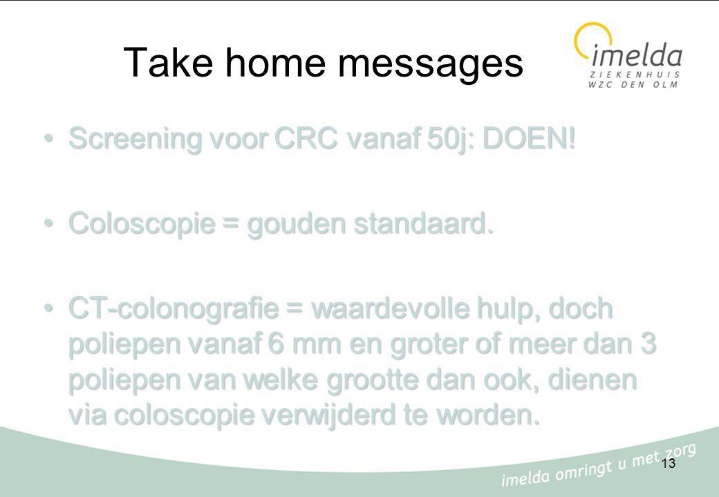 13 Take home messages Screening voor CRC vanaf 50j: DOEN!Screening voor CRC vanaf 50j: DOEN! Coloscopie = gouden standaard.Coloscopie = gouden standaa