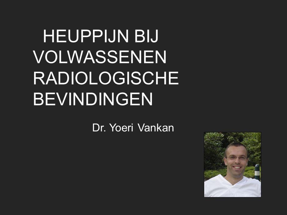 HEUPPIJN BIJ VOLWASSENEN RADIOLOGISCHE BEVINDINGEN Dr. Yoeri Vankan