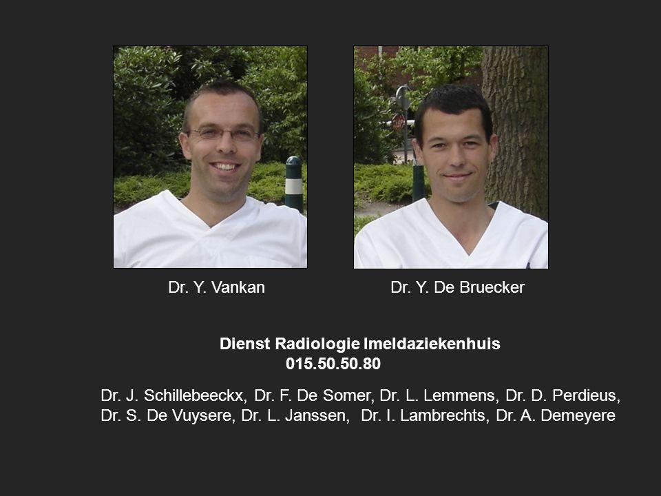 Dr. Y. VankanDr. Y. De Bruecker Dienst Radiologie Imeldaziekenhuis 015.50.50.80. Dr. J. Schillebeeckx, Dr. F. De Somer, Dr. L. Lemmens, Dr. D. Perdieu