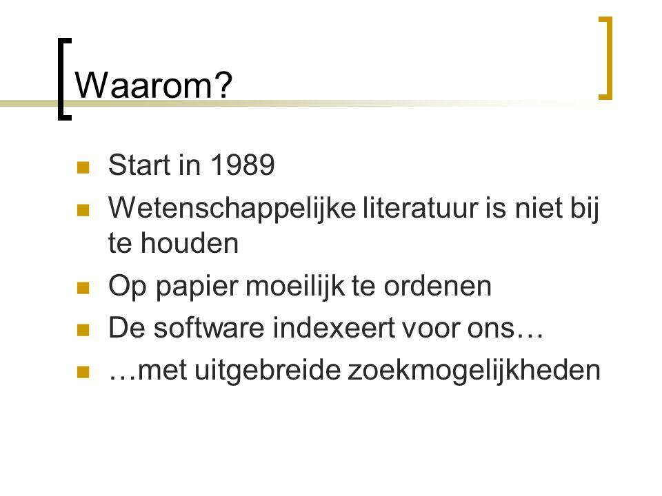 Waarom? Start in 1989 Wetenschappelijke literatuur is niet bij te houden Op papier moeilijk te ordenen De software indexeert voor ons… …met uitgebreid