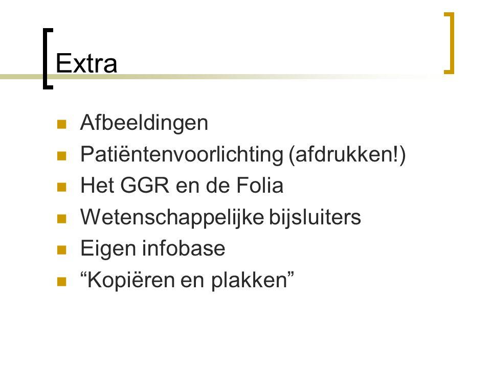 """Extra Afbeeldingen Patiëntenvoorlichting (afdrukken!) Het GGR en de Folia Wetenschappelijke bijsluiters Eigen infobase """"Kopiëren en plakken"""""""